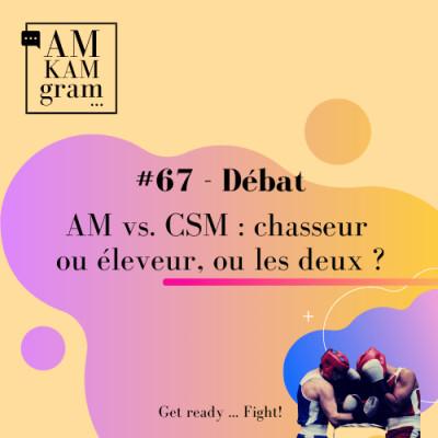Episode 67 : Débat - AM vs. CSM : chasseur ou éleveur, ou les deux ? cover