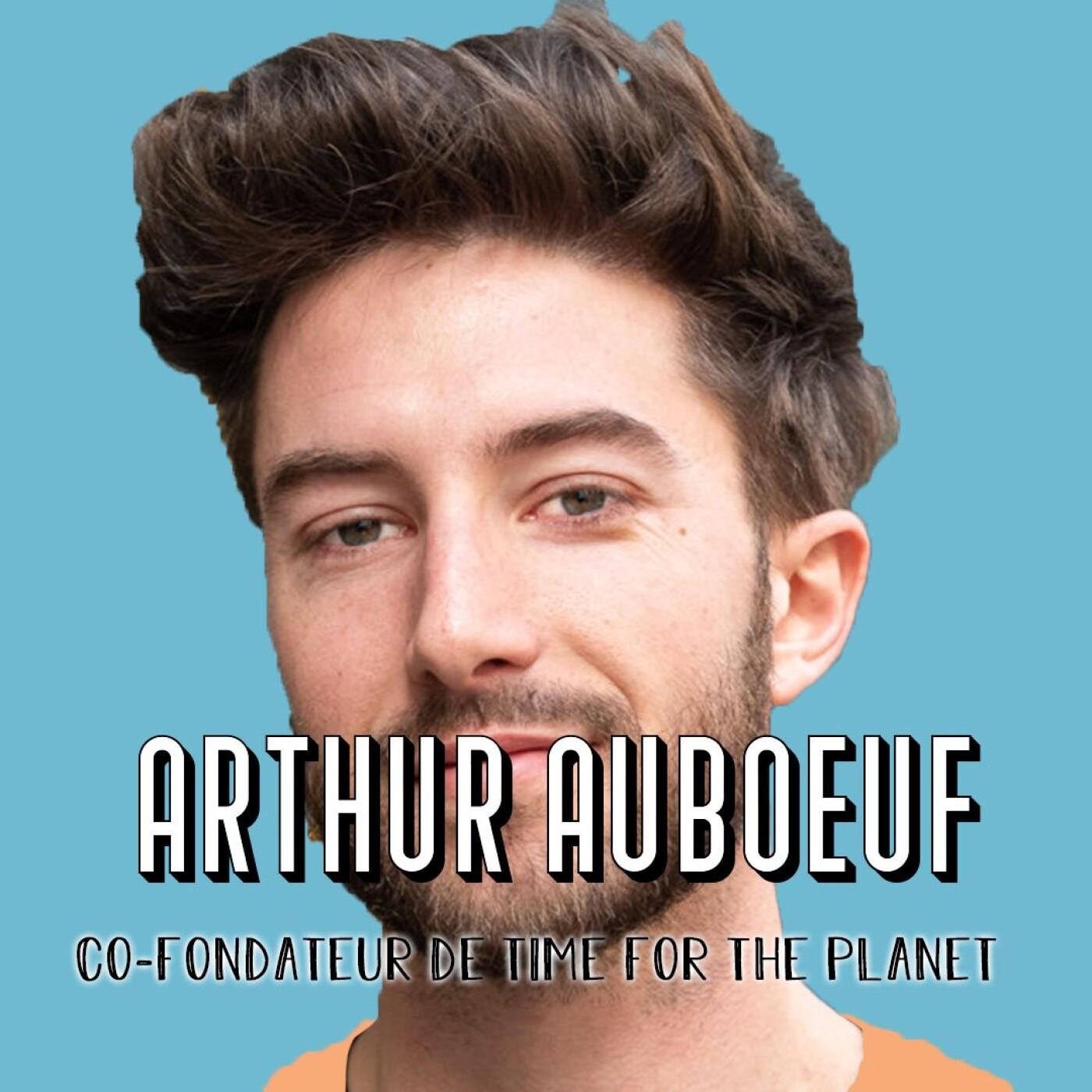 Arthur Auboeuf, Co-fondateur de Time for the Planet - C'est l'heure de sauver l'humanité