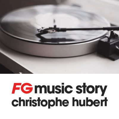 Image of the show FG MUSIC STORY | CHRISTOPHE HUBERT