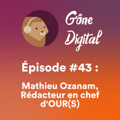 Épisode #43 - Mathieu Ozanam, rédacteur en chef d'OUR(S) cover