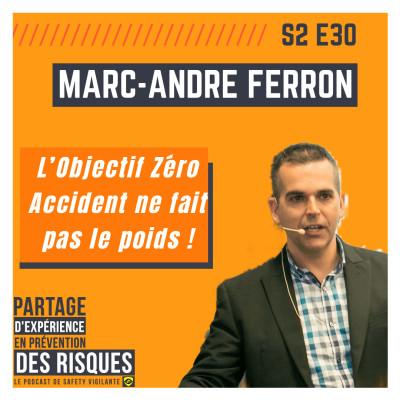 S2E30 - Marc-André FERRON - L'Objectif Zéro accident ne fait pas le poids cover