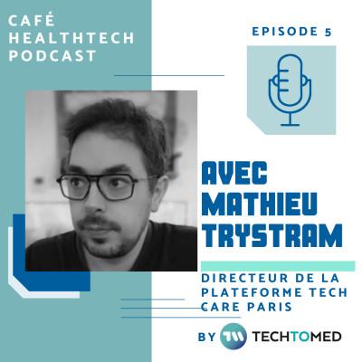 Episode 5 - Mathieu Trystram - Directeur de la plateforme TechCare Paris cover