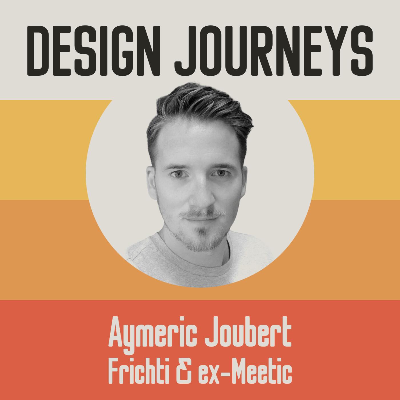 #26 Aymeric Joubert - Frichti & ex-Meetic - Apprendre sans cesse pour créer le meilleur design