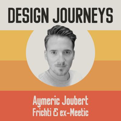 #26 Aymeric Joubert - Frichti & ex-Meetic - Apprendre sans cesse pour créer le meilleur design cover