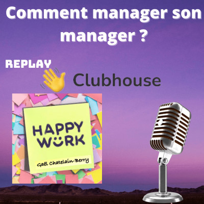 #321 - Débat Clubhouse : Comment manager son manager ? cover