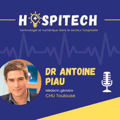 Dr Antoine Piau - CHU Toulouse - Grace au numérique, nous pouvons aller au delà d'une médecine curative ! cover