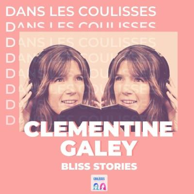 Dans les coulisses du podcast de Clémentine Galey : Bliss Stories cover