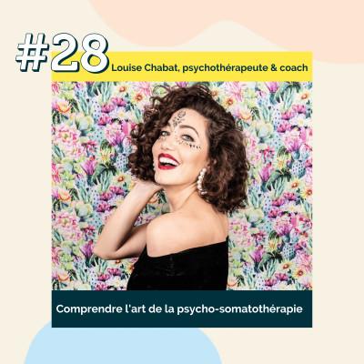 28 : Comprendre l'art de la psycho-somatothérapie | Louise Chabat, psychothérapeute & coach cover