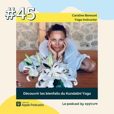 45 : Découvrir les bienfaits du Kundalini Yoga | Caroline Benezet, yoga instructor cover