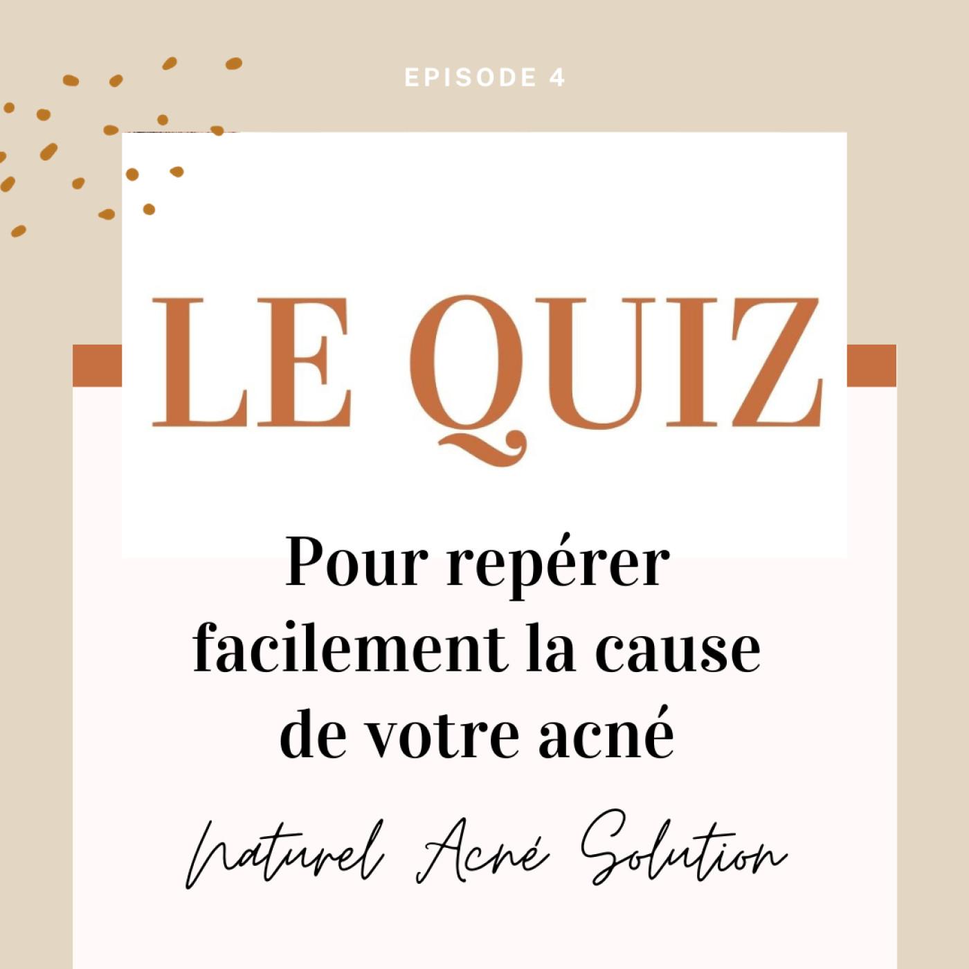 Episode 4 - Le quiz pour repérer facilement la cause de votre acné