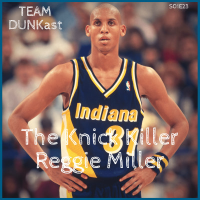 "Team Dunkast - The ""Knick Killer"" Reggie Miller"