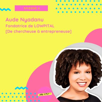 Episode 6 - Aude Nyadanu – Fondatrice de LOWPITAL [De chercheuse à entrepreneuse] cover