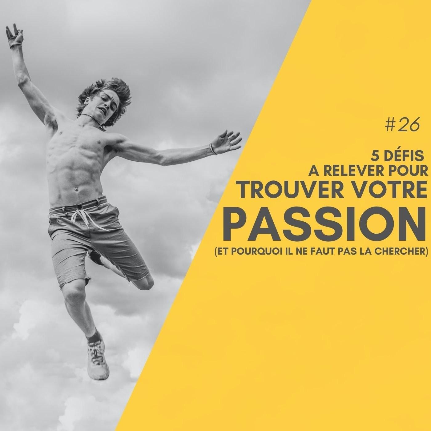 #26 Tuto - 5 défis pour trouver votre passion ...