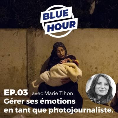 EP.03 - Marie Tihon // Gérer ses émotions en tant que photojournaliste cover