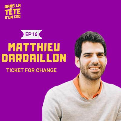 #16 Matthieu Dardaillon (Ticket for Change) : Sur l'éducation, la création d'une école pour entrepreneurs à impact et l'équilibre pro/per cover