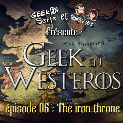 image Geek en Westeros épisode 6 : The iron throne
