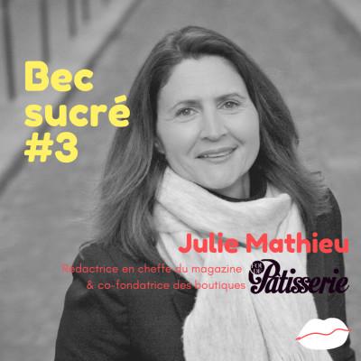 Episode #3 - Julie Mathieu - Fou de pâtisserie, rédactrice en cheffe et co-créatrice des boutiques cover