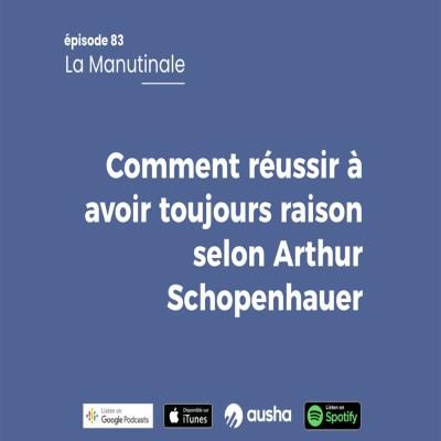 image Épisode #83 Comment réussir à avoir toujours raison selon Arthur Schopenhauer