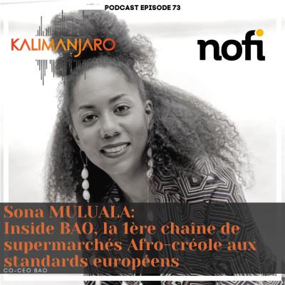 """Kalimanjaro épisode #73 avec Sona MULUALA: """"Inside BAO"""" la première chaîne de supermarché afro-créole cover"""