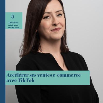 #5 Accelerer ses ventes e-commerce avec TikTok, Alice Brière cover