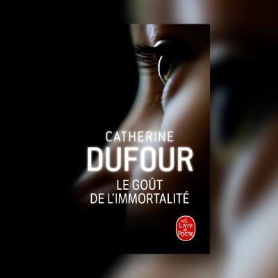 #4 Catherine Dufour - Le Goût de l'Immortalité cover