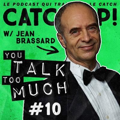 Catch'up! YOU TALK TOO MUCH #10 w/ Jean Brassard cover