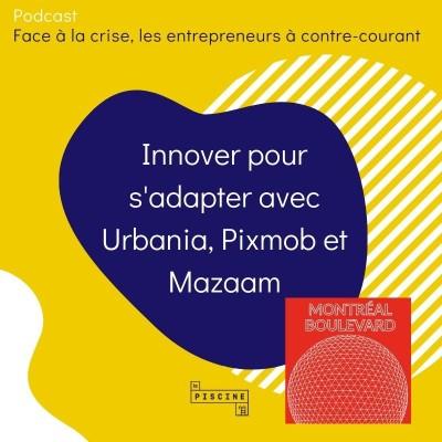 1/6 : Hors série : Face à la crise, les entrepreneurs à contre-courant - # 1 : Innover pour s'adapter avec Urbania, Pixmob & Mazaam cover