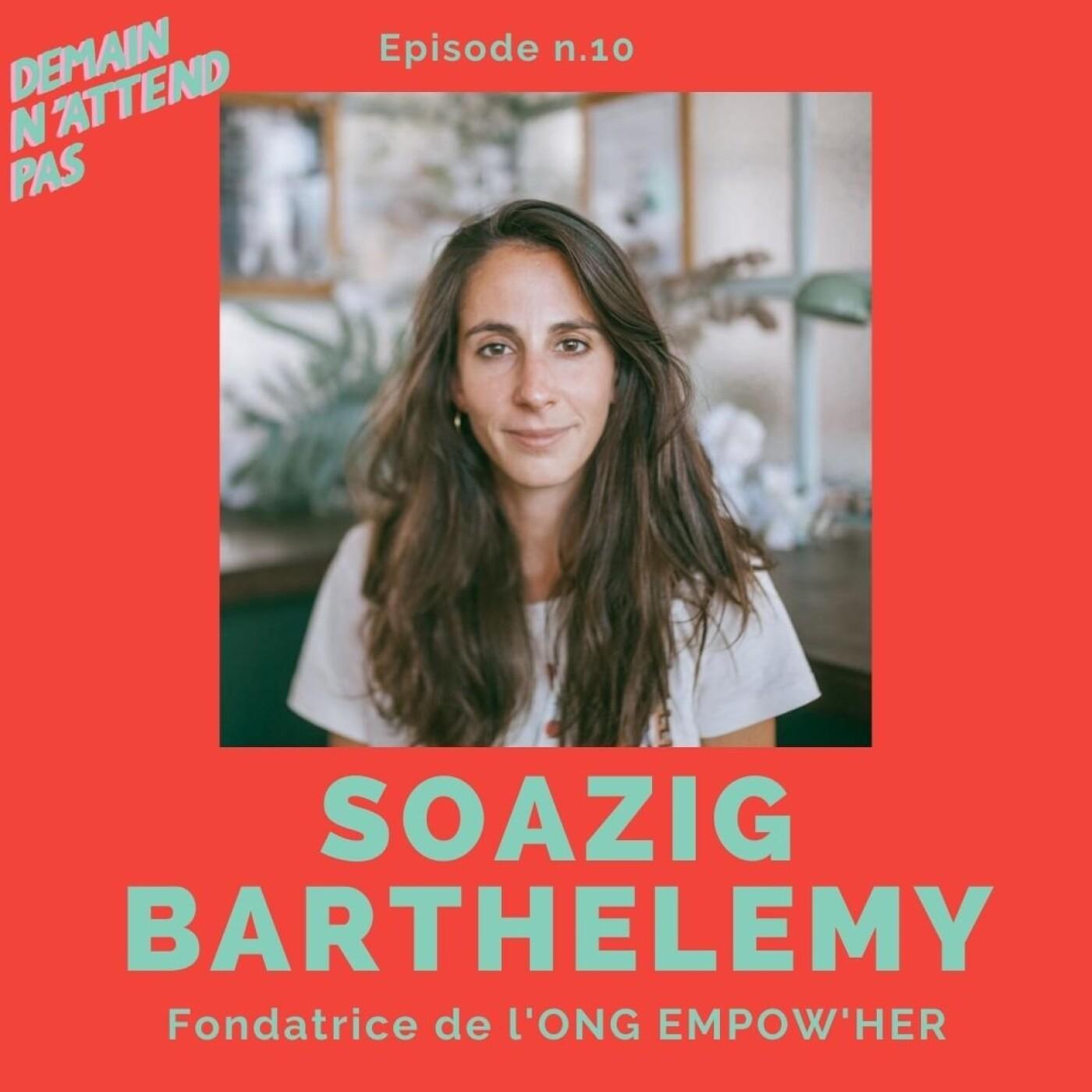 10 - Soazig Barthélémy, fondatrice de l'ONG Empow'her, les femmes n'ont pas le pouvoir -elles sont pouvoir !
