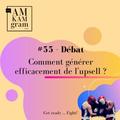 Episode 55 : Débat - Comment générer efficacement de l'upsell ? cover