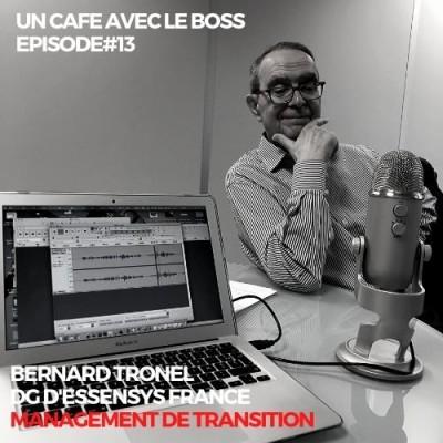 Episode#13, Un Café avec Bernard Tronel, DG d'ESSENSYS FRANCE, cabinet de management de transition cover