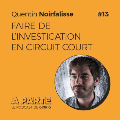 image Faire de l'investigation en circuit court, avec Quentin Noirfalisse de Médor