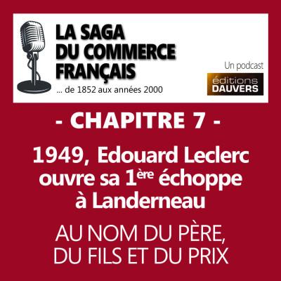 Chapitre 7 : 1949, Edouard Leclerc ouvre sa première échoppe à Landerneau cover