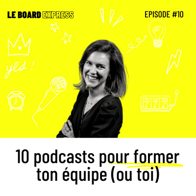 🤯 10 podcasts pour former ton équipe | Le Board Express #10 cover