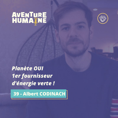 #39 - 🎙 Albert CODINACH 💡- Planète OUI, 1er fournisseur d'énergie verte ! cover