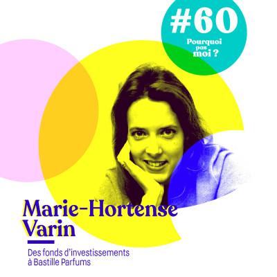 60 Marie-Hortense Varin : Quitter sa carrière toute tracée dans un fond d'investissement pour créer Bastille parfums à 28 ans cover