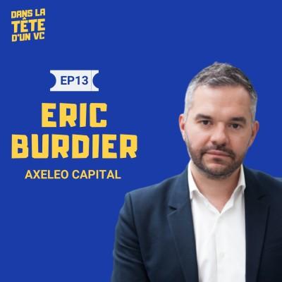 #13 Eric Burdier VC chez Axeleo : Sur le mix accélérateur et fonds, l'AMF et les startups B2B cover