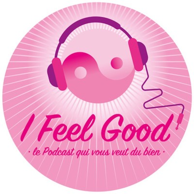 I Feel Good - le Podcast qui vous veut du bien cover
