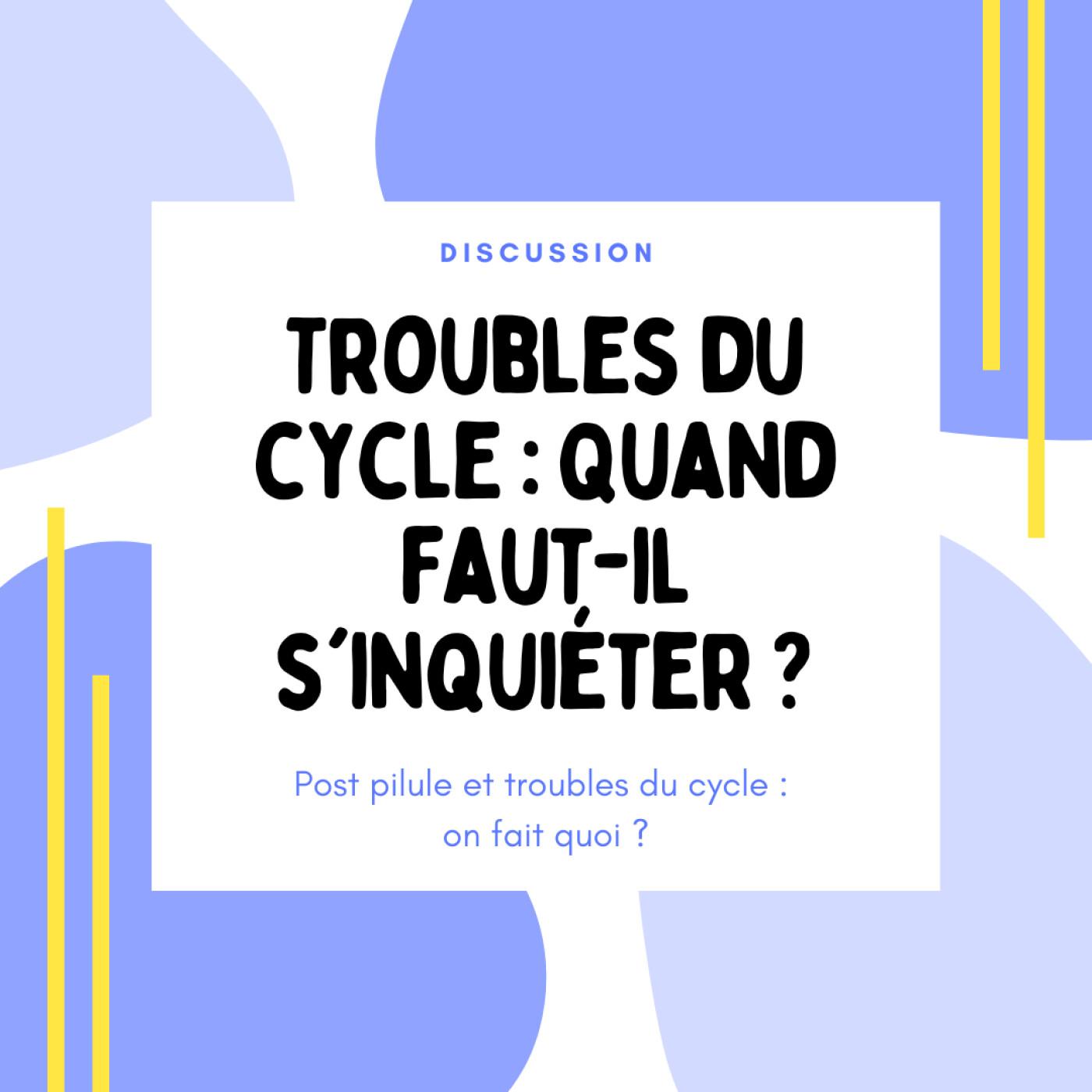 Troubles du cycle : Quand faut-il s'inquiéter ?