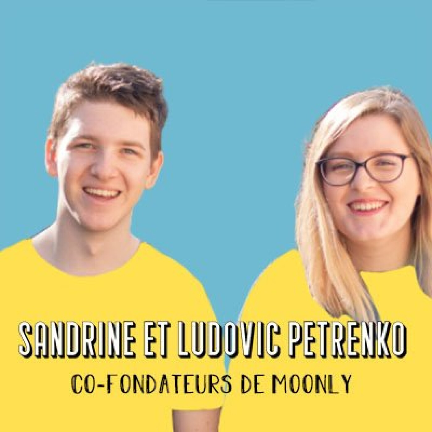 Sandrine et Ludovic, fondateurs de Moonly - On peut tous se lancer