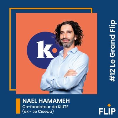 #12 Le Grand Flip avec Nael Hamameh, co-fondateur de Kiute (ex - LeCiseau) ! cover