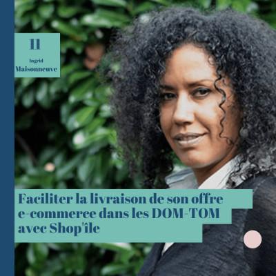 #11 Faciliter la livraison e-commerce dans les DOM-TOM avec Shop'îles et Ingrid Maisonneuve cover