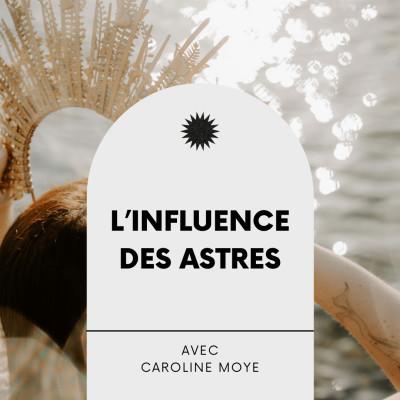 #4 L'Influence des astres : Interview éveillée avec Caroline Moye cover