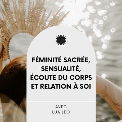 #20 Féminité sacrée, sensualité, écoute du corps et relation à soi, Interview éveillée avec Lua Leo cover