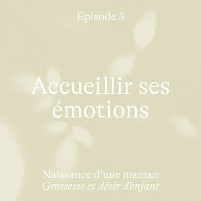 #5 Accueillir ses émotions [Grossesse et désir d'enfant] cover