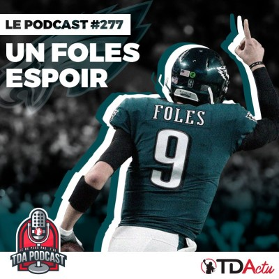 image TDA Podcast n°277 - Preview Wild-card : un Foles espoir !
