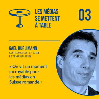 Gaël Hurlimann (Le Temps + Ringier) - Suisse : « On vit un moment incroyable pour les médias en Suisse romande » cover