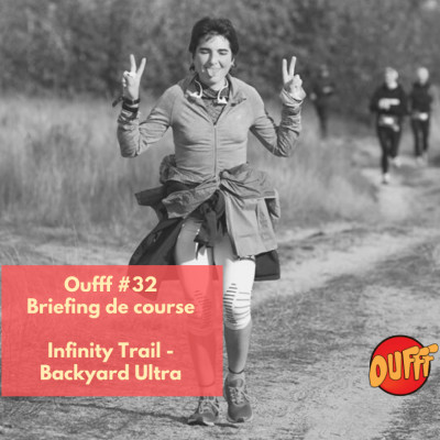 Oufff #32 - Briefing de Course - Infinity Trail Backyard Ultra cover