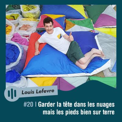 #20 | Louis Lefevre - Garder la tête dans les nuages mais les pieds bien sur terre cover