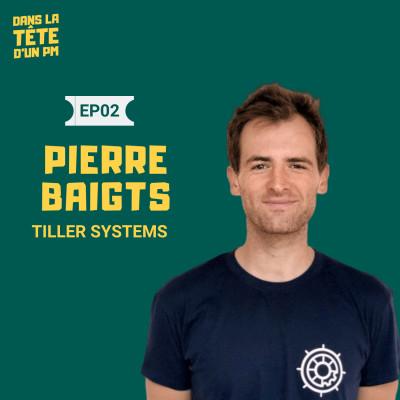 #2 Pierre Baigts (Tiller Systems) : développer son intuition produit cover