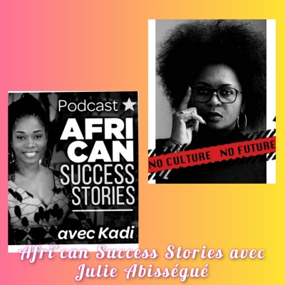 AFRI' CAN SUCCESS STORIES #13 avec Julie Abisségué, Fondatrice de la galerie digitale Arts Design Africa, se reconstruire en entreprenant cover